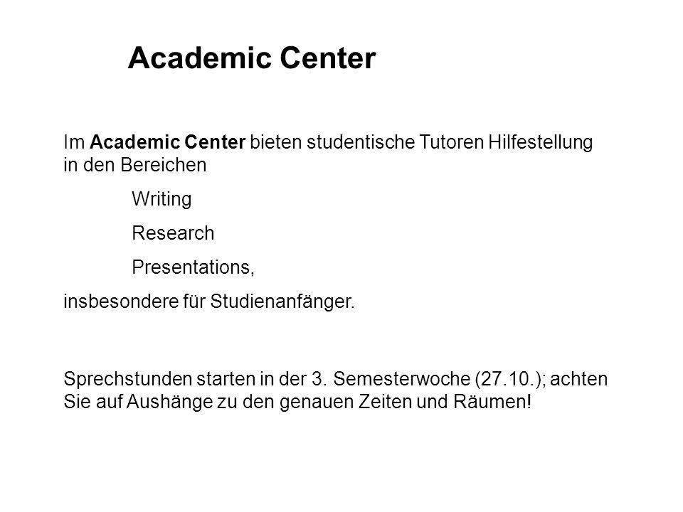 Academic Center Im Academic Center bieten studentische Tutoren Hilfestellung in den Bereichen Writing Research Presentations, insbesondere für Studien