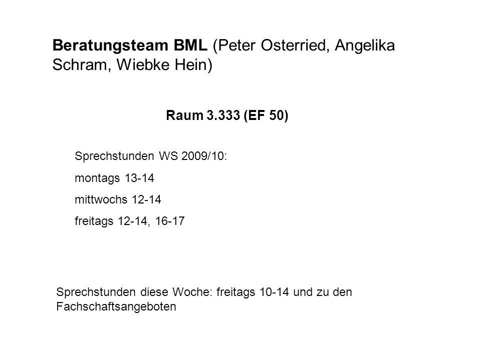 Beratungsteam BML (Peter Osterried, Angelika Schram, Wiebke Hein) Raum 3.333 (EF 50) Sprechstunden WS 2009/10: montags 13-14 mittwochs 12-14 freitags