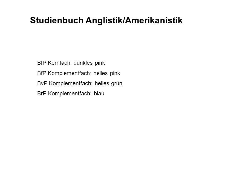 Studienbuch Anglistik/Amerikanistik BfP Kernfach: dunkles pink BfP Komplementfach: helles pink BvP Komplementfach: helles grün BrP Komplementfach: bla