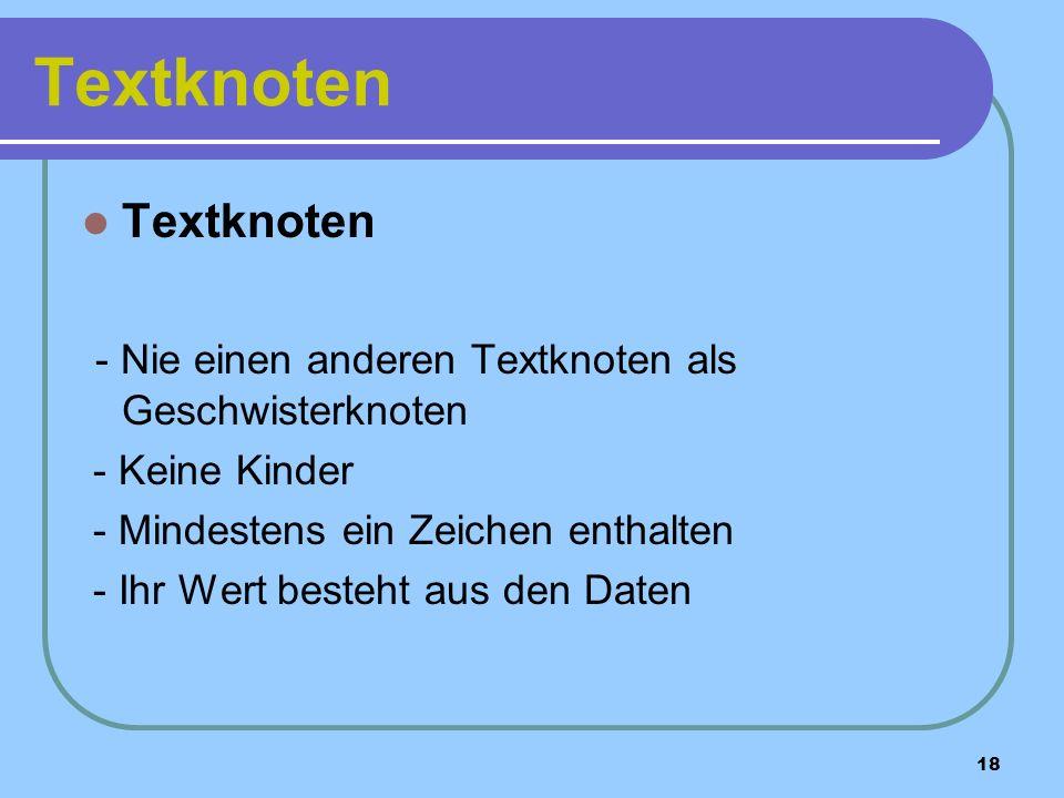 18 Textknoten - Nie einen anderen Textknoten als Geschwisterknoten - Keine Kinder - Mindestens ein Zeichen enthalten - Ihr Wert besteht aus den Daten