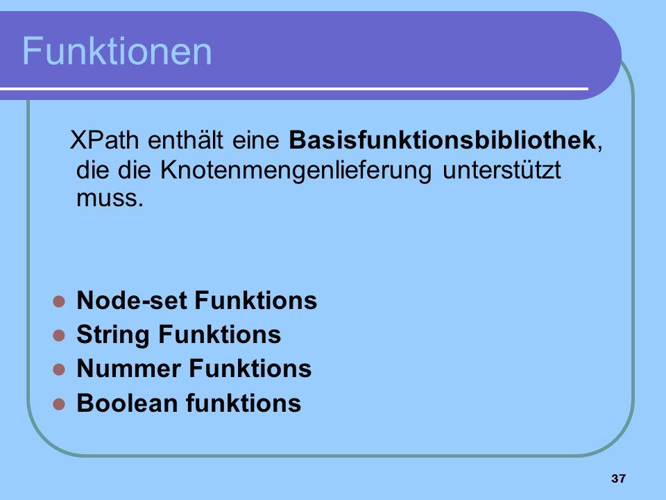 37 Funktionen XPath enthält eine Basisfunktionsbibliothek, die die Knotenmengenlieferung unterstützt muss.