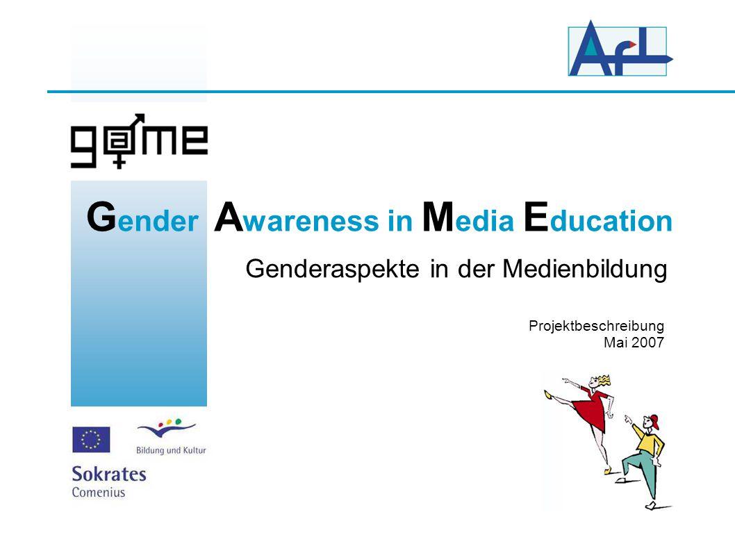 G ender A wareness in M edia E ducation Genderaspekte in der Medienbildung Projektbeschreibung Mai 2007