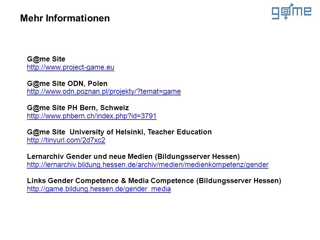 Mehr Informationen G@me Site http://www.project-game.eu G@me Site ODN, Polen http://www.odn.poznan.pl/projekty/?temat=game G@me Site PH Bern, Schweiz