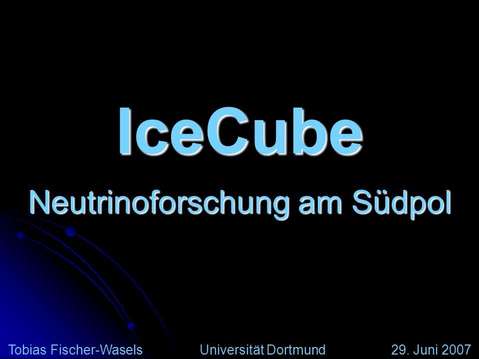 IceCube Neutrinoforschung am Südpol Tobias Fischer-WaselsUniversität Dortmund29. Juni 2007