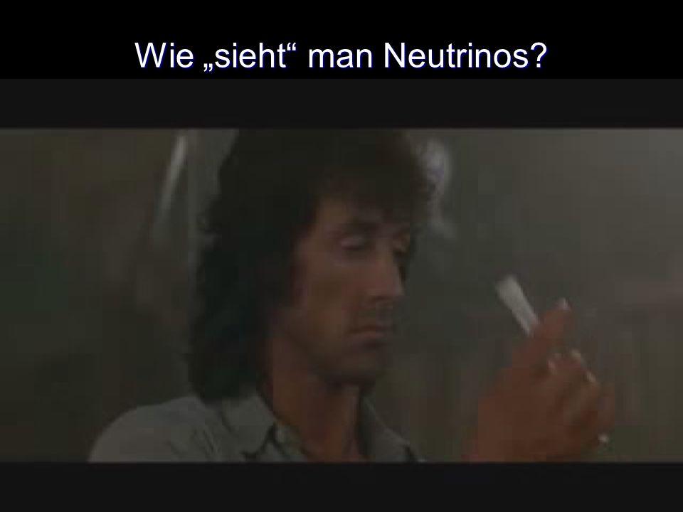 Wie sieht man Neutrinos? Neutrinos unsichtbar Messen Sekundärteilchen Neutrinos unsichtbar Messen Sekundärteilchen Seltene WW produziert Myon (e -, τ