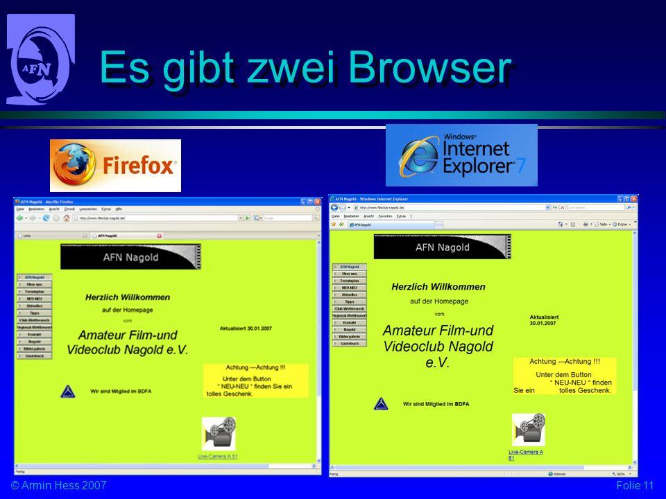 Folie 11© Armin Hess 2007 Es gibt zwei Browser