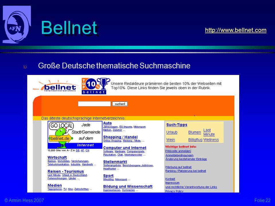 Folie 22© Armin Hess 2007 Bellnet Große Deutsche thematische Suchmaschine http://www.bellnet.com