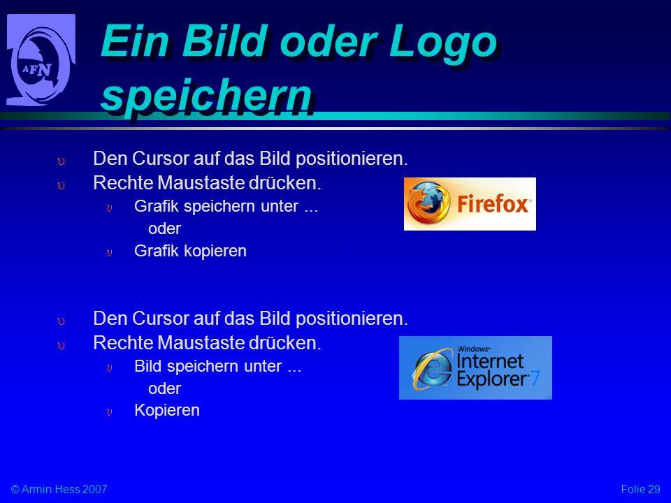 Folie 29© Armin Hess 2007 Ein Bild oder Logo speichern Den Cursor auf das Bild positionieren.