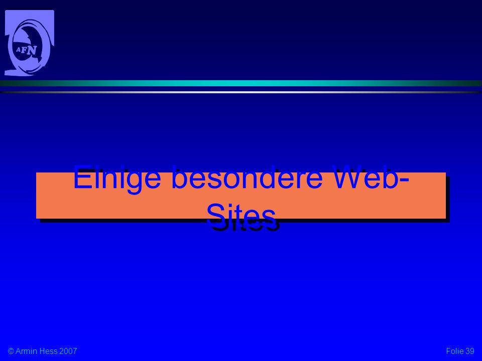 Folie 39© Armin Hess 2007 Einige besondere Web- Sites