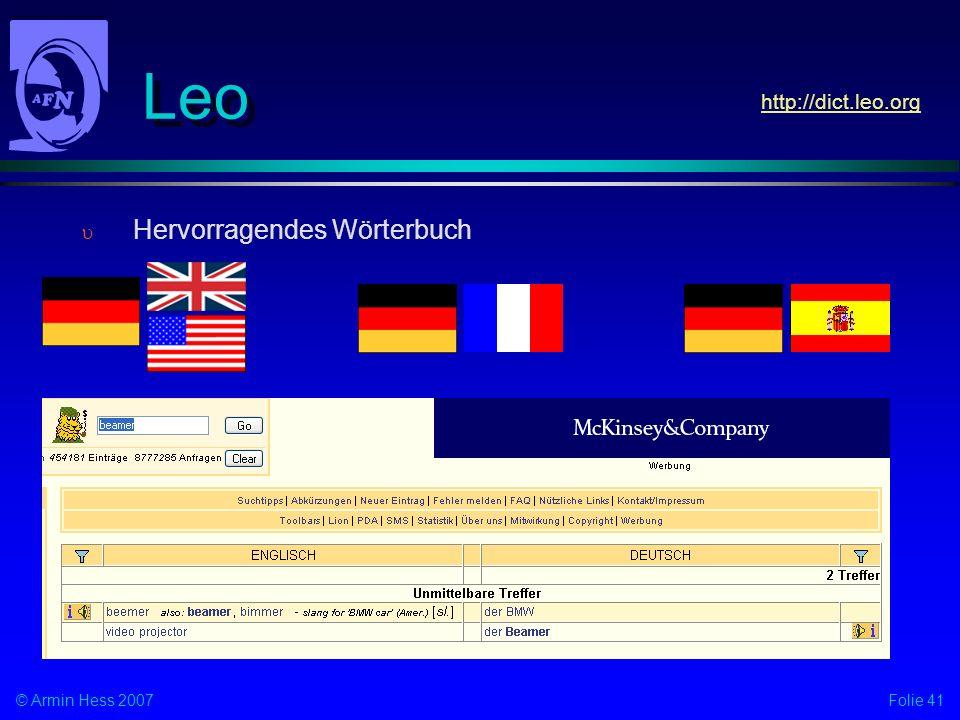 Folie 41© Armin Hess 2007 Leo Hervorragendes Wörterbuch http://dict.leo.org