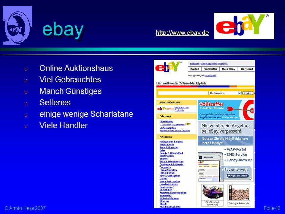 Folie 42© Armin Hess 2007 ebay Online Auktionshaus Viel Gebrauchtes Manch Günstiges Seltenes einige wenige Scharlatane Viele Händler http://www.ebay.de