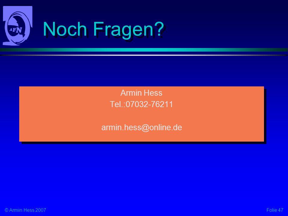 Folie 47© Armin Hess 2007 Noch Fragen? Armin Hess Tel.:07032-76211 armin.hess@online.de Armin Hess Tel.:07032-76211 armin.hess@online.de