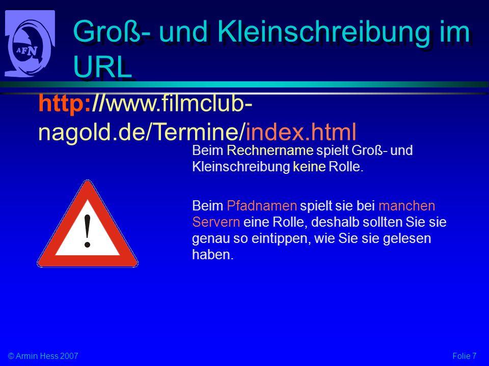 Folie 7© Armin Hess 2007 Groß- und Kleinschreibung im URL Beim Rechnername spielt Groß- und Kleinschreibung keine Rolle. Beim Pfadnamen spielt sie bei