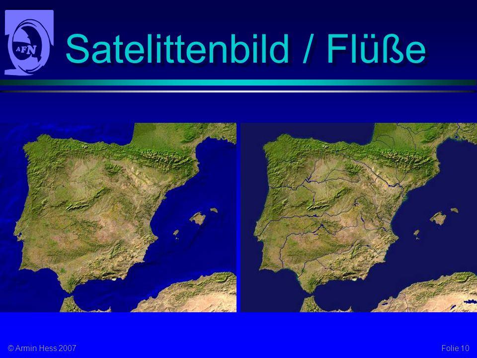 Folie 10© Armin Hess 2007 Satelittenbild / Flüße