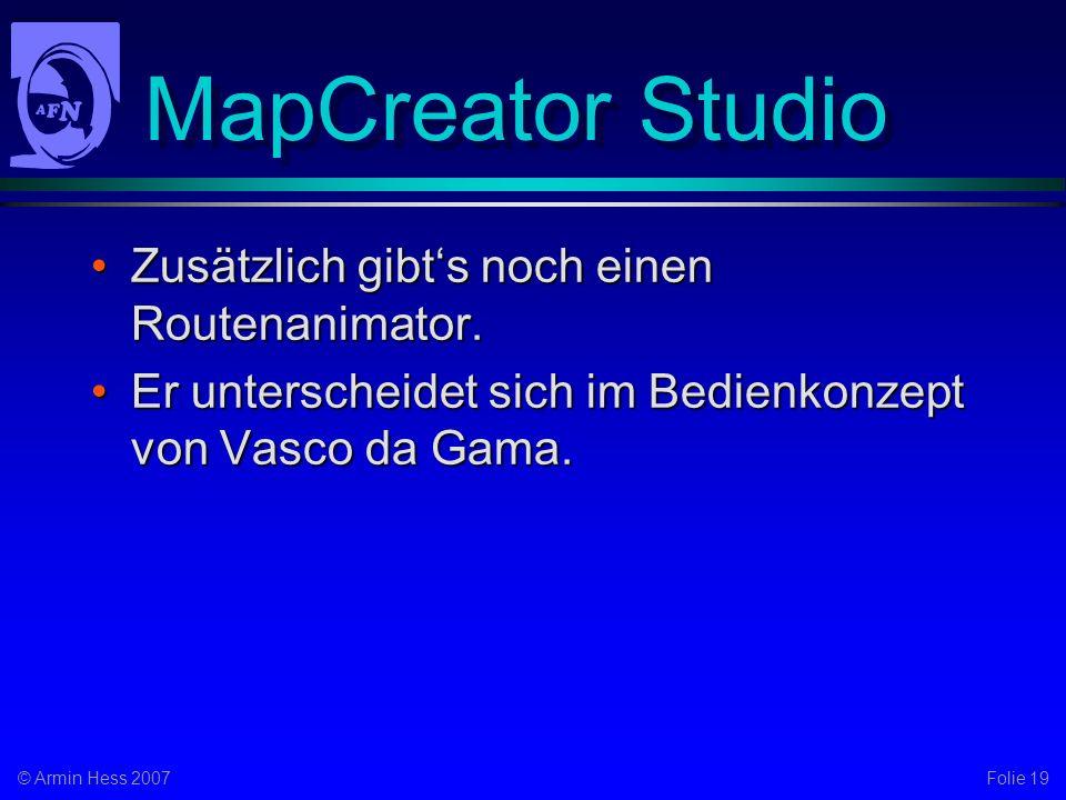 Folie 19© Armin Hess 2007 MapCreator Studio Zusätzlich gibts noch einen Routenanimator.Zusätzlich gibts noch einen Routenanimator.
