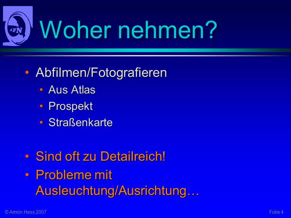 Folie 4© Armin Hess 2007 Woher nehmen.