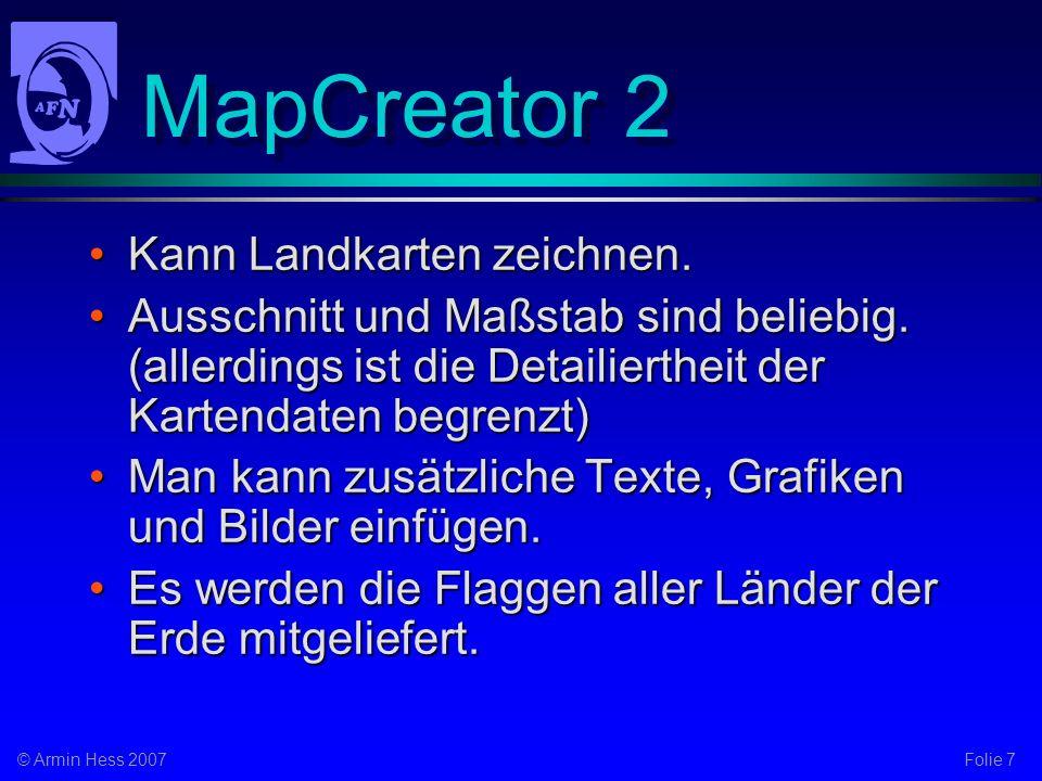 Folie 7© Armin Hess 2007 MapCreator 2 Kann Landkarten zeichnen.Kann Landkarten zeichnen.