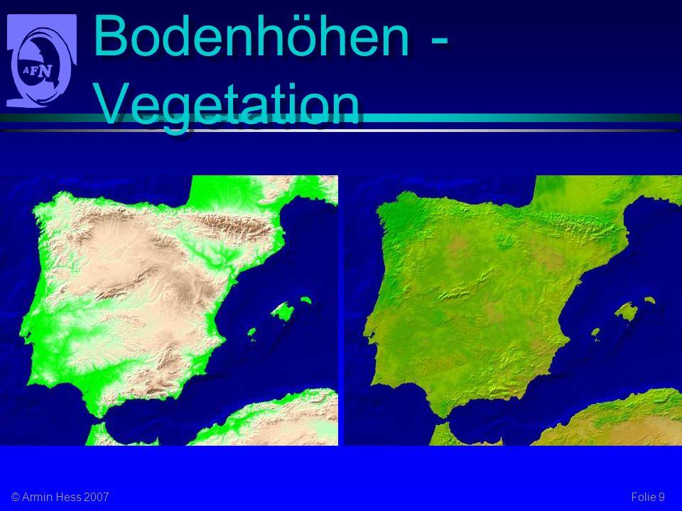 Folie 9© Armin Hess 2007 Bodenhöhen - Vegetation