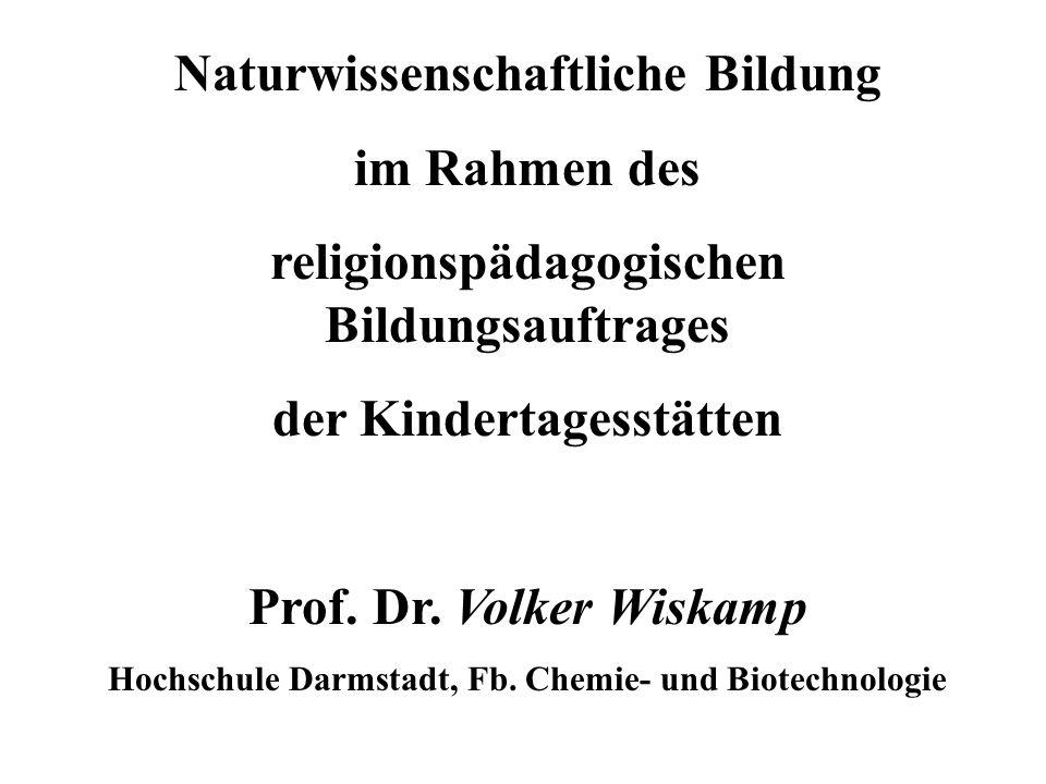 Naturwissenschaftliche Bildung im Rahmen des religionspädagogischen Bildungsauftrages der Kindertagesstätten Prof. Dr. Volker Wiskamp Hochschule Darms