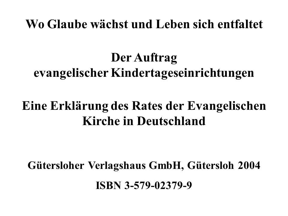 Wo Glaube wächst und Leben sich entfaltet Der Auftrag evangelischer Kindertageseinrichtungen Eine Erklärung des Rates der Evangelischen Kirche in Deut