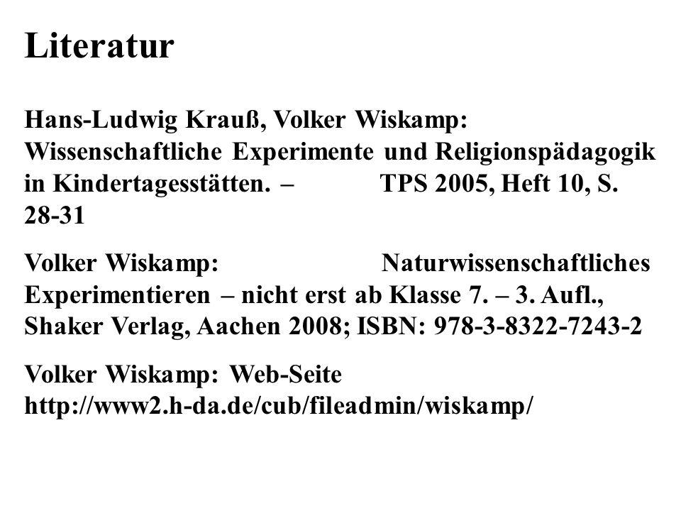 Literatur Hans-Ludwig Krauß, Volker Wiskamp: Wissenschaftliche Experimente und Religionspädagogik in Kindertagesstätten. – TPS 2005, Heft 10, S. 28-31