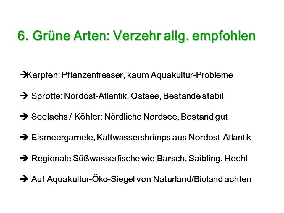 Karpfen: Pflanzenfresser, kaum Aquakultur-Probleme Sprotte: Nordost-Atlantik, Ostsee, Bestände stabil Seelachs / Köhler: Nördliche Nordsee, Bestand gu