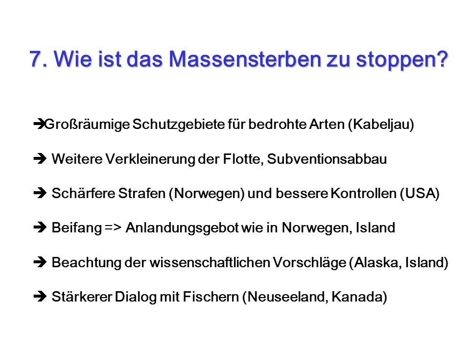 Großräumige Schutzgebiete für bedrohte Arten (Kabeljau) Weitere Verkleinerung der Flotte, Subventionsabbau Schärfere Strafen (Norwegen) und bessere Ko