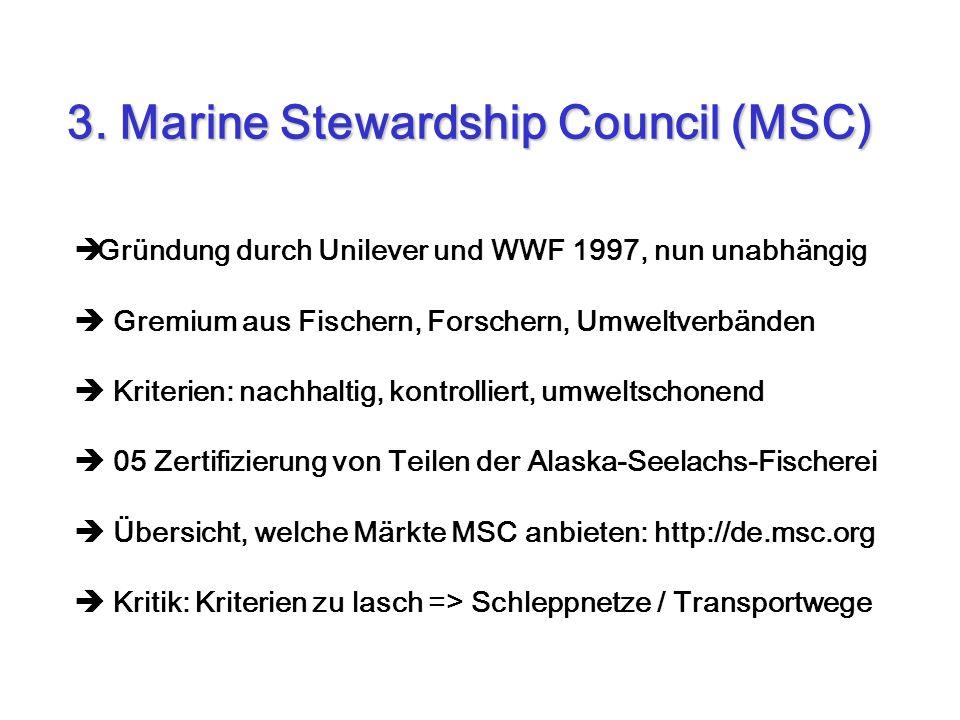 Gründung durch Unilever und WWF 1997, nun unabhängig Gremium aus Fischern, Forschern, Umweltverbänden Kriterien: nachhaltig, kontrolliert, umweltschon