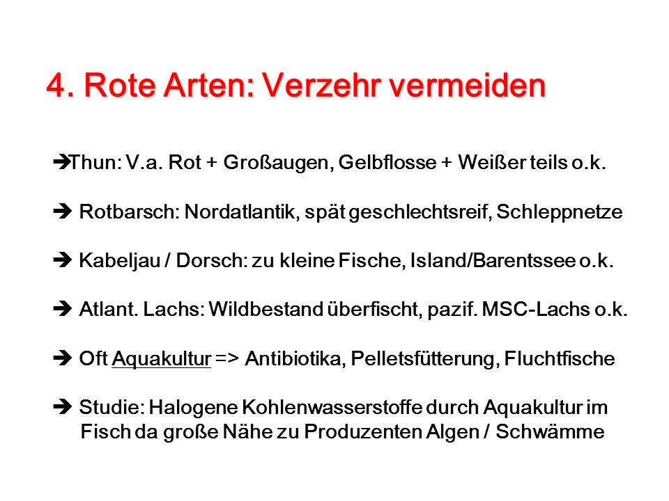 Thun: V.a. Rot + Großaugen, Gelbflosse + Weißer teils o.k. Rotbarsch: Nordatlantik, spät geschlechtsreif, Schleppnetze Kabeljau / Dorsch: zu kleine Fi