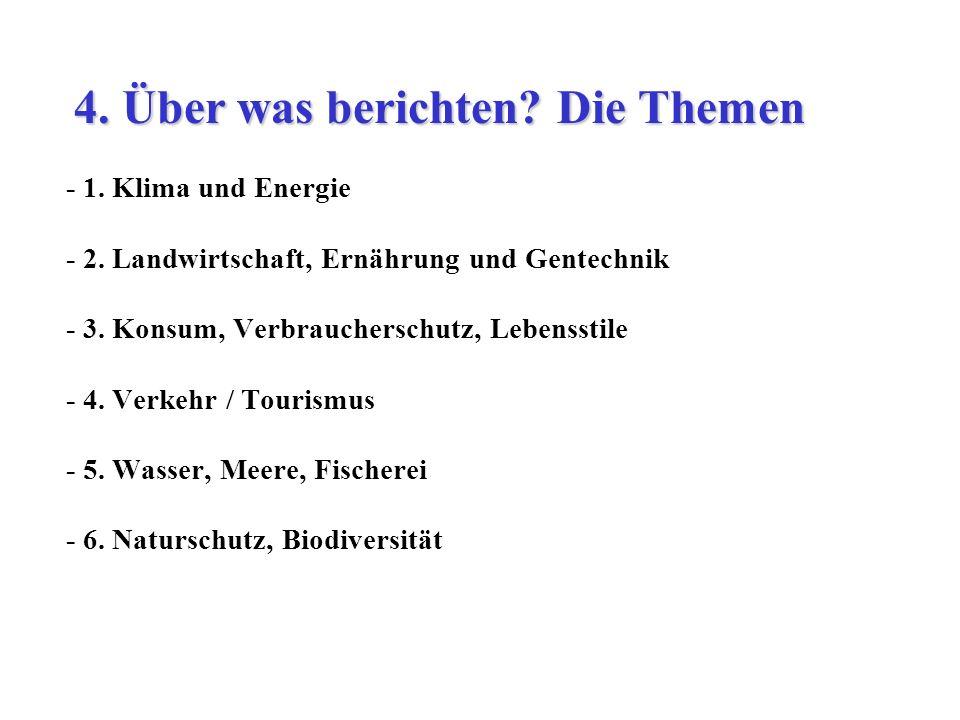 - 1. Klima und Energie - 2. Landwirtschaft, Ernährung und Gentechnik - 3. Konsum, Verbraucherschutz, Lebensstile - 4. Verkehr / Tourismus - 5. Wasser,