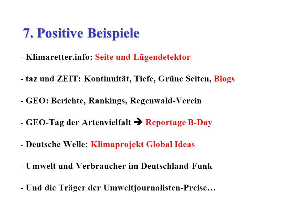- Klimaretter.info: Seite und Lügendetektor - taz und ZEIT: Kontinuität, Tiefe, Grüne Seiten, Blogs - GEO: Berichte, Rankings, Regenwald-Verein - GEO-