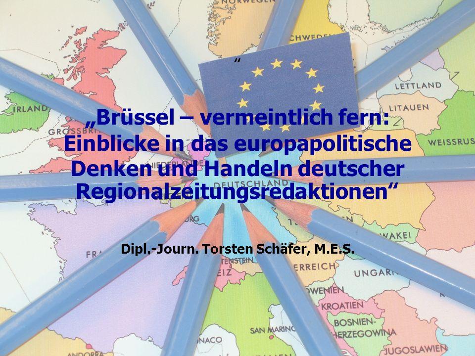 Brüssel – vermeintlich fern: Einblicke in das europapolitische Denken und Handeln deutscher Regionalzeitungsredaktionen Dipl.-Journ.