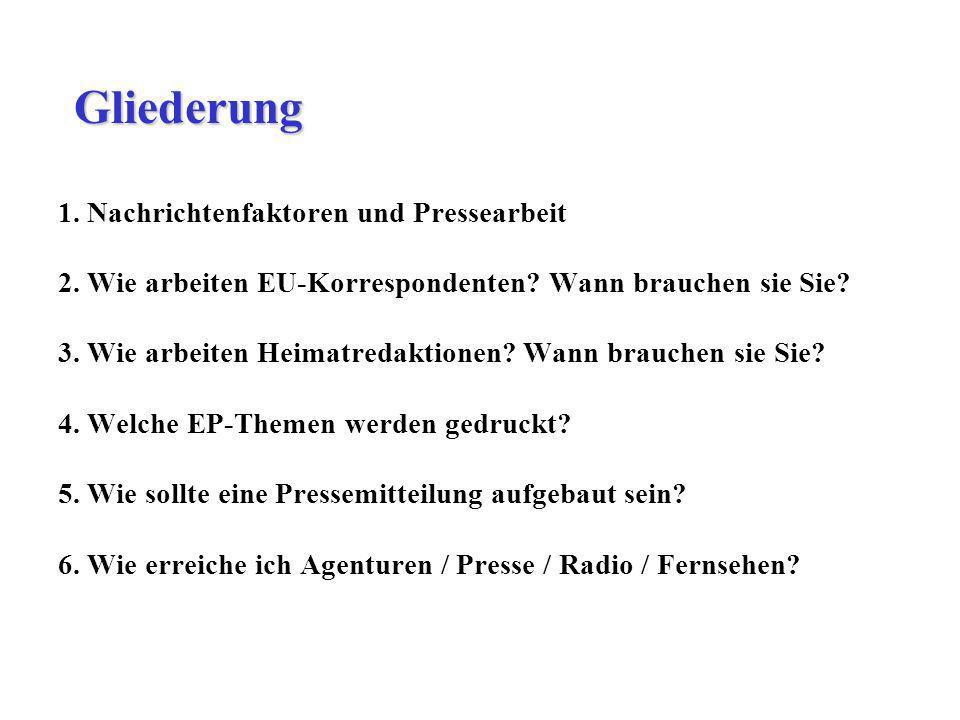 1. Nachrichtenfaktoren und Pressearbeit 2. Wie arbeiten EU-Korrespondenten? Wann brauchen sie Sie? 3. Wie arbeiten Heimatredaktionen? Wann brauchen si