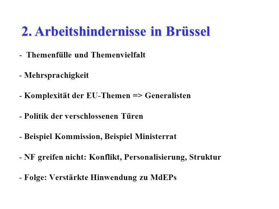 - Themenfülle und Themenvielfalt - Mehrsprachigkeit - Komplexität der EU-Themen => Generalisten - Politik der verschlossenen Türen - Beispiel Kommissi