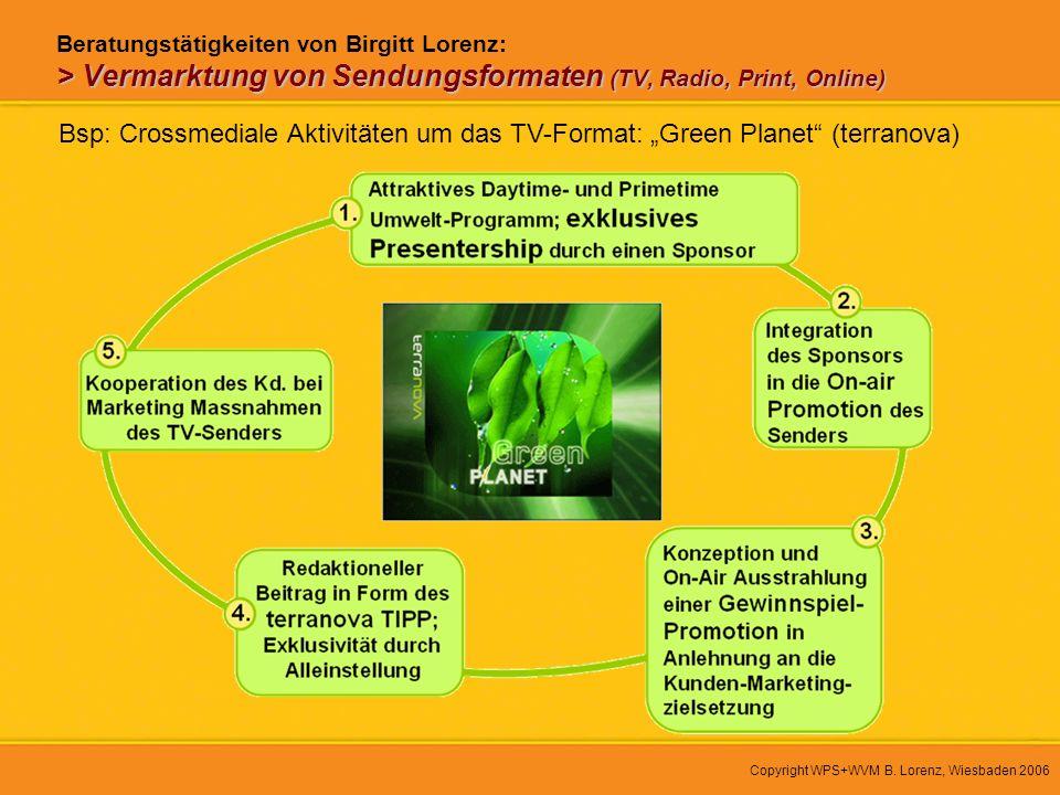 Copyright WPS+WVM B. Lorenz, Wiesbaden 2006 > Vermarktung von Sendungsformaten (TV, Radio, Print, Online) Beratungstätigkeiten von Birgitt Lorenz: > V