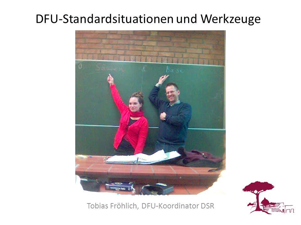 DFU-Standardsituationen und Werkzeuge 24.09.2010 Tobias Fröhlich, DFU-Koordinator DSR