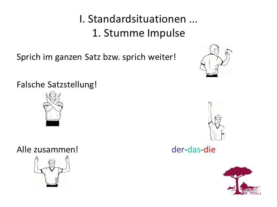 I. Standardsituationen... 1. Stumme Impulse Sprich im ganzen Satz bzw. sprich weiter! Falsche Satzstellung! Alle zusammen! der-das-die