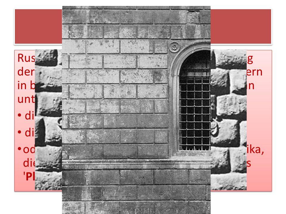 Exkurs Rustika Rustika ist ein Oberbegriff für eine Gestaltung der Wand, bei der das Quaderwerk der Mauern in besonderer Weise herausgestellt wird. Ma