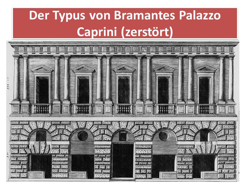 Der Typus von Bramantes Palazzo Caprini (zerstört) Diese Grundkonzeption war eine Erfindung Donato Bramantes. Die Grundidee dieses Fassadentypus beste