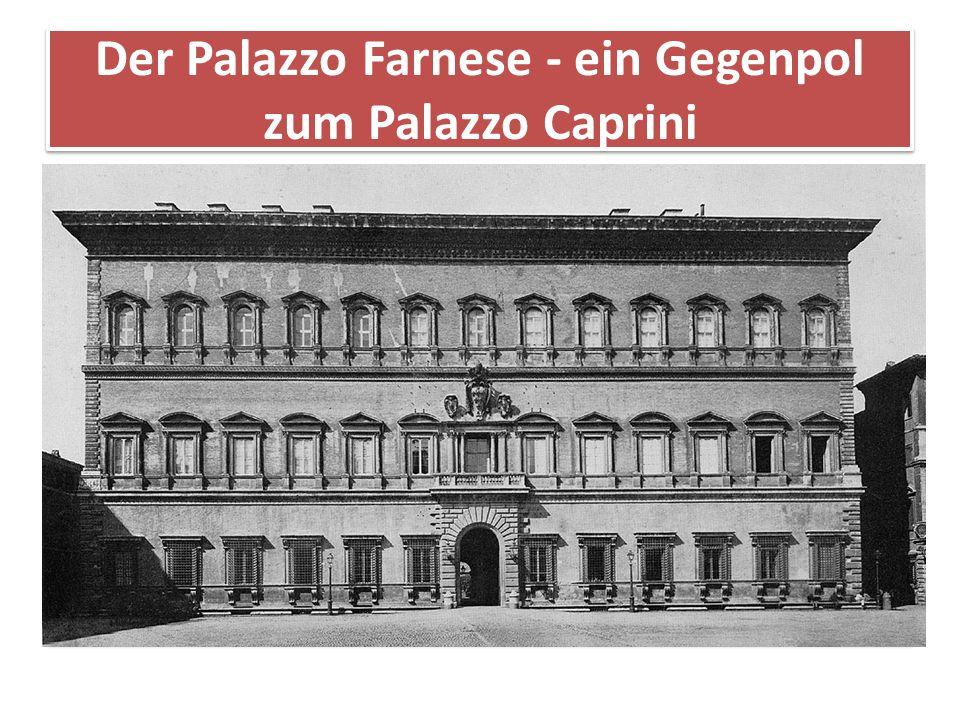Der Palazzo Farnese - ein Gegenpol zum Palazzo Caprini Noch größere Wirkung hatte der Palazzo Farnese, den Kardinal Alessandro Farnese (Papst Paul III