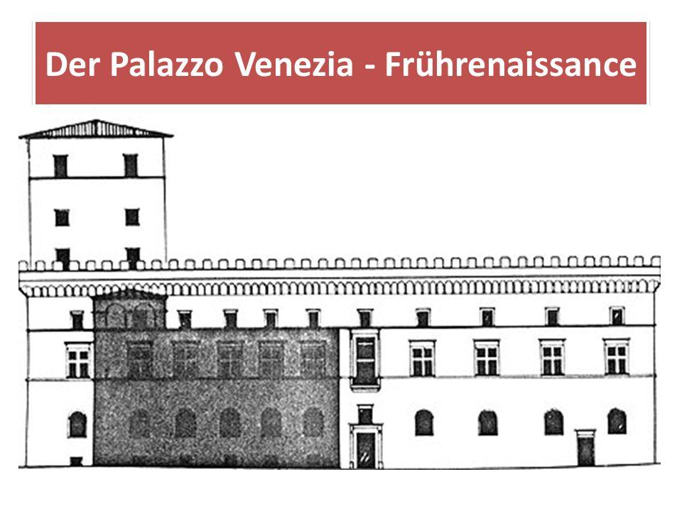 Der Palazzo Venezia - Frührenaissance Papst Paul II. lies, seinen zwischen 1455 und 1464 errichteten kleineren Kardinalspalast zu einer Papstresidenz