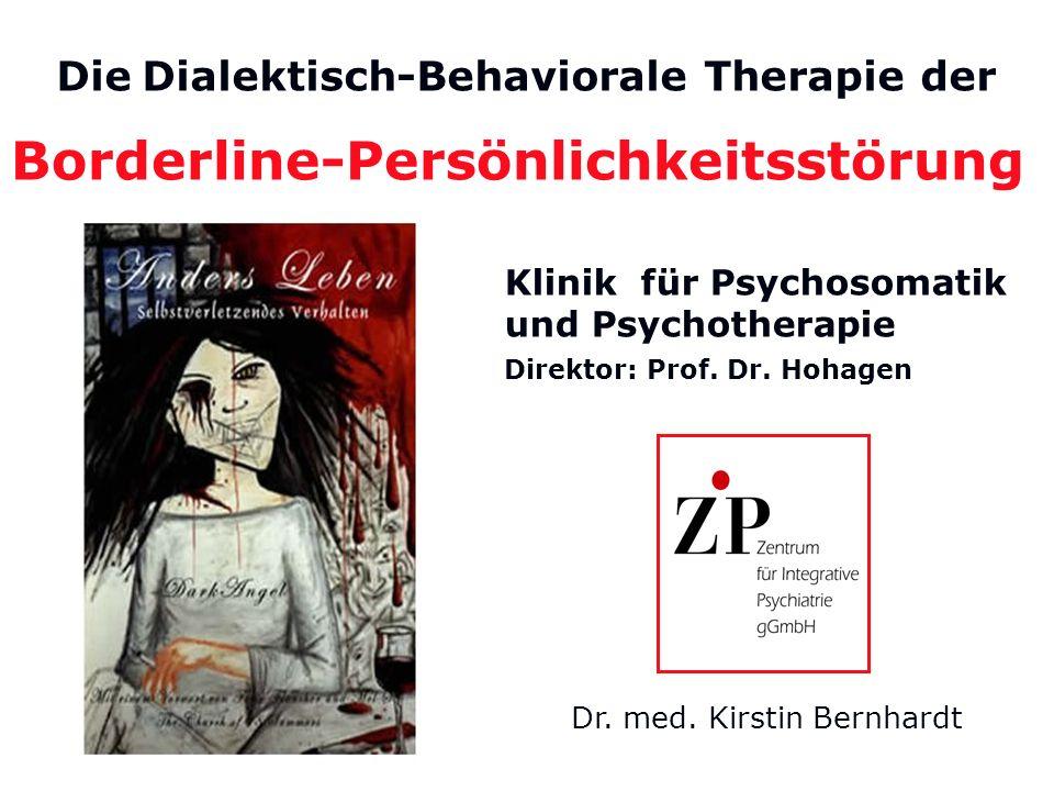 Die Die Dialektisch-Behaviorale Therapie der Borderline-Persönlichkeitsstörung Dr. med. Kirstin Bernhardt Klinik für Psychosomatik und Psychotherapie