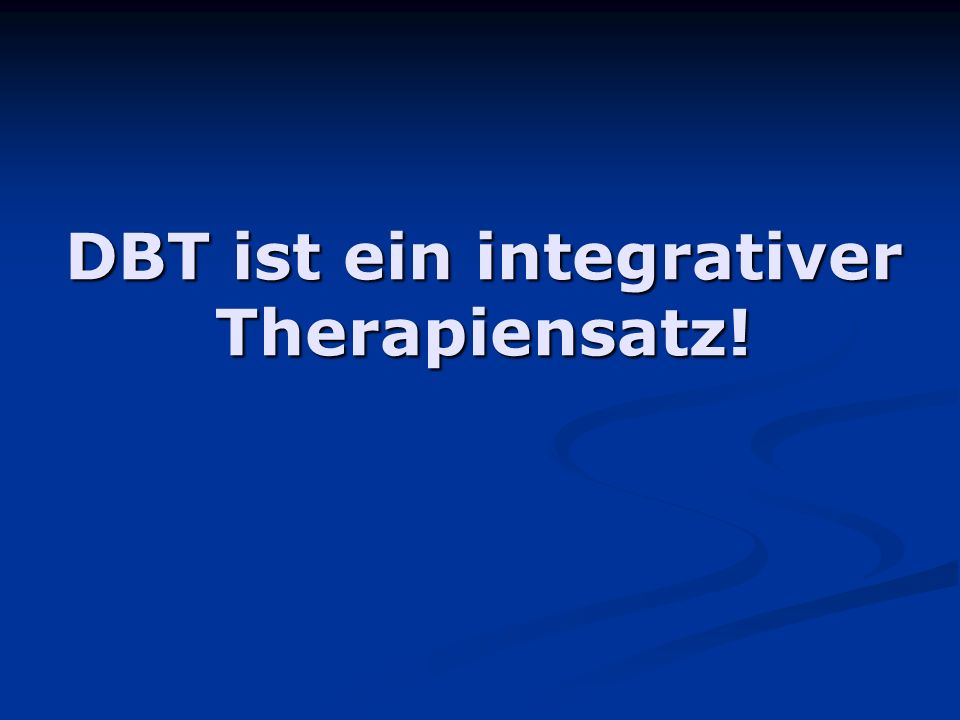 DBT ist ein integrativer Therapiensatz!