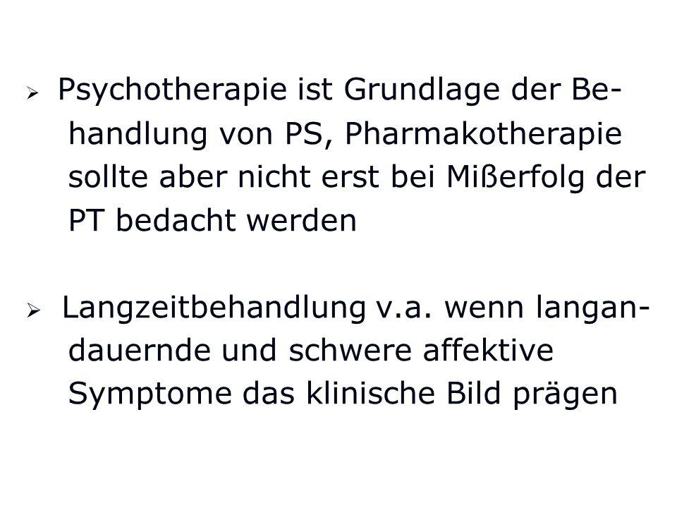 Psychotherapie ist Grundlage der Be- handlung von PS, Pharmakotherapie sollte aber nicht erst bei Mißerfolg der PT bedacht werden Langzeitbehandlung v