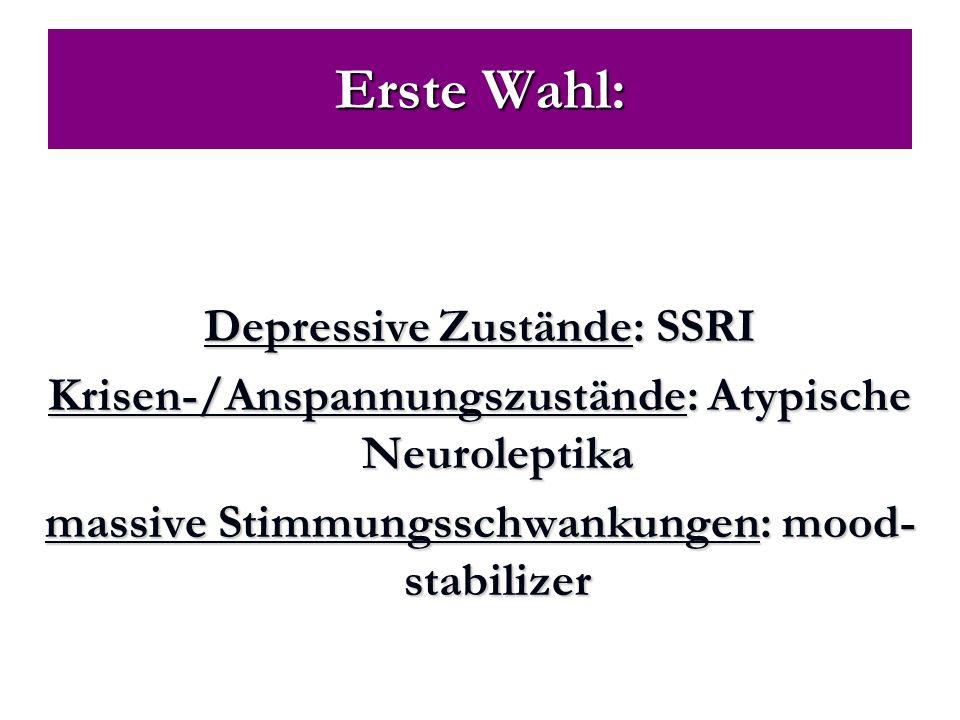 Erste Wahl: Depressive Zustände: SSRI Krisen-/Anspannungszustände: Atypische Neuroleptika massive Stimmungsschwankungen: mood- stabilizer