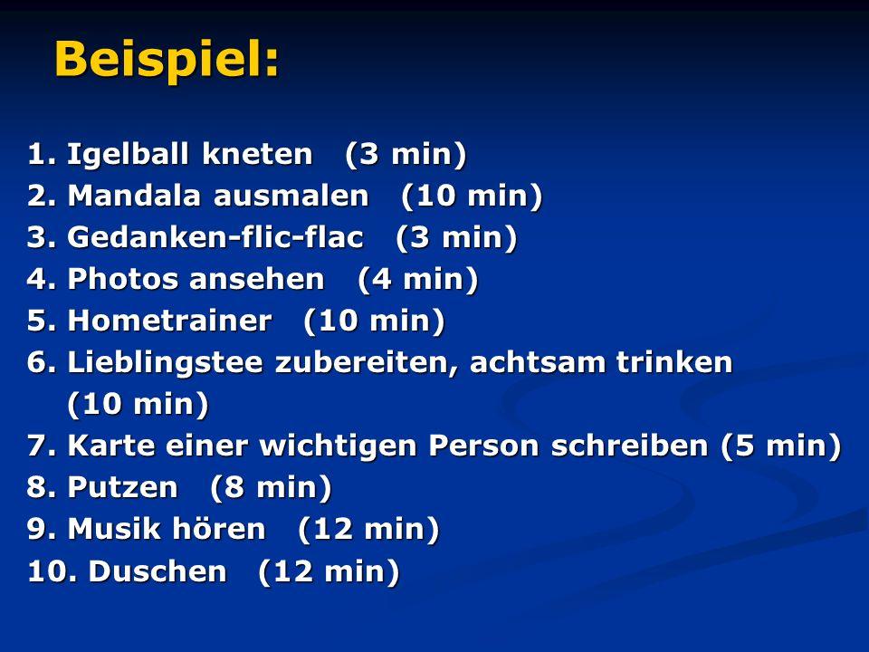 Beispiel: 1. Igelball kneten (3 min) 2. Mandala ausmalen (10 min) 3. Gedanken-flic-flac (3 min) 4. Photos ansehen (4 min) 5. Hometrainer (10 min) 6. L