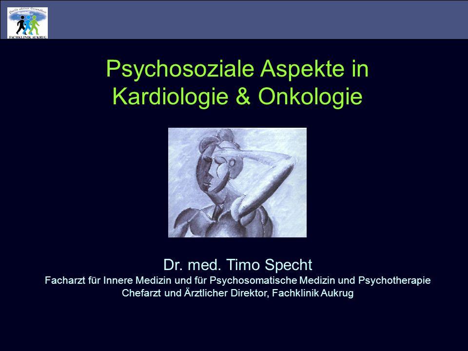 Psychosoziale Aspekte in Kardiologie & Onkologie Dr. med. Timo Specht Facharzt für Innere Medizin und für Psychosomatische Medizin und Psychotherapie