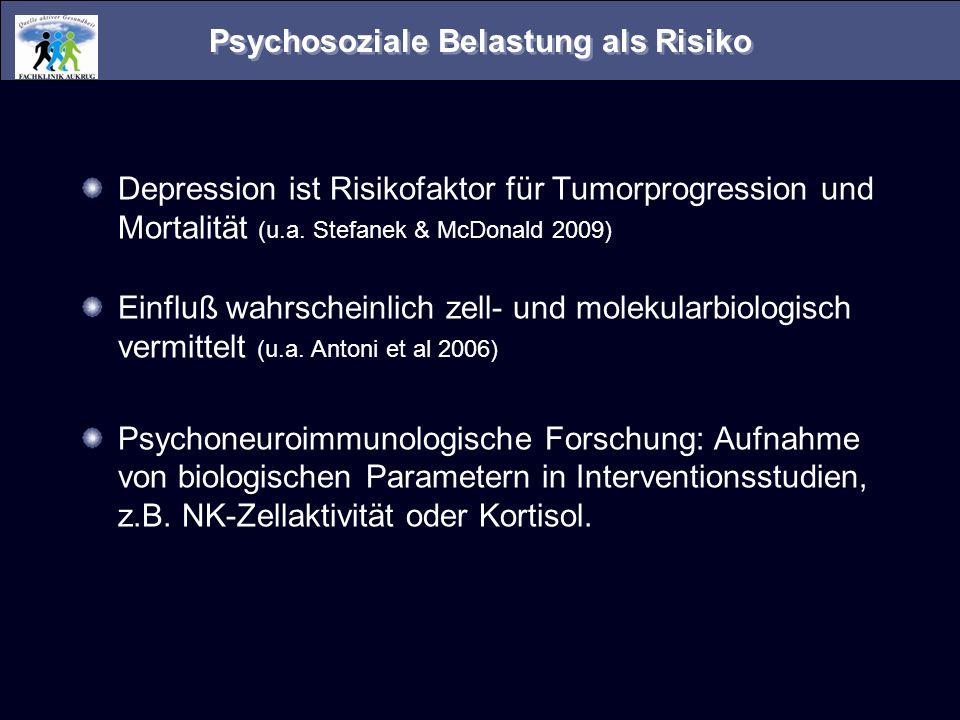 Psychosoziale Belastung als Risiko Depression ist Risikofaktor für Tumorprogression und Mortalität (u.a. Stefanek & McDonald 2009) Einfluß wahrscheinl