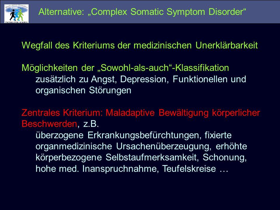 Alternative: Complex Somatic Symptom Disorder Wegfall des Kriteriums der medizinischen Unerklärbarkeit Möglichkeiten der Sowohl-als-auch-Klassifikatio