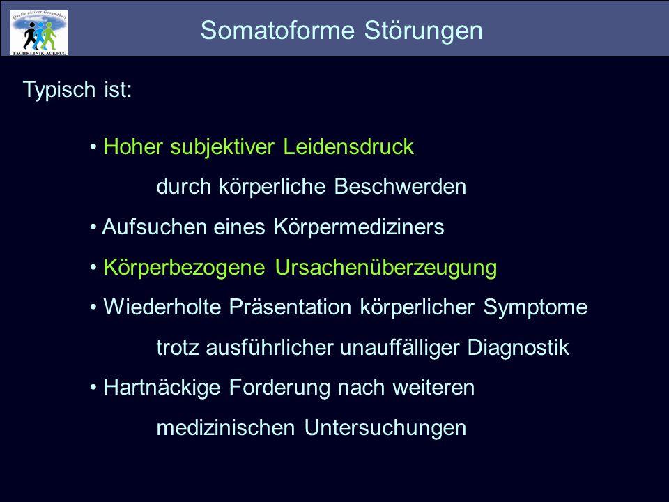 Somatoforme Störungen Typisch ist: Hoher subjektiver Leidensdruck durch körperliche Beschwerden Aufsuchen eines Körpermediziners Körperbezogene Ursach